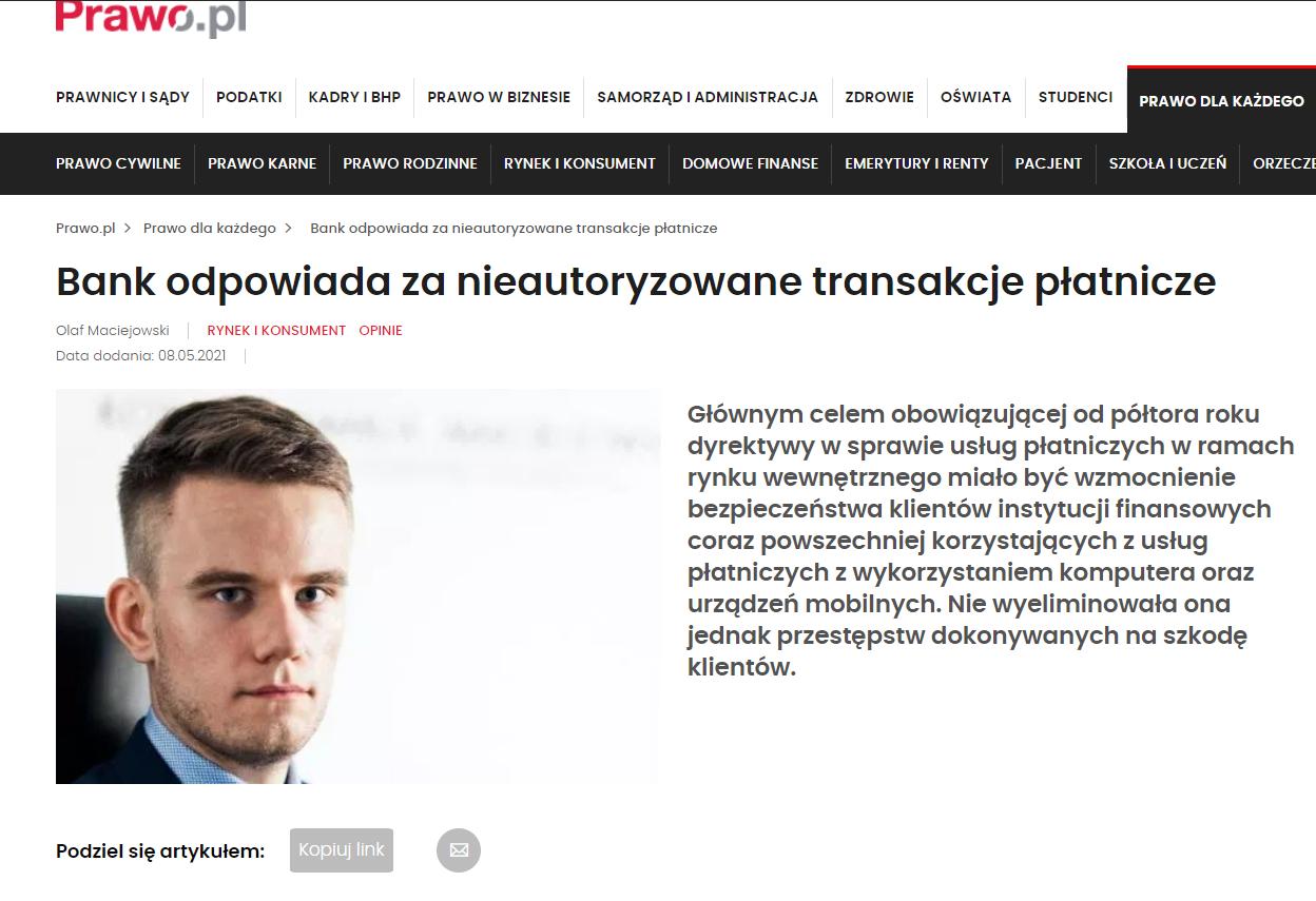 Artykuł autorstwa r. pr. Olafa Maciejowskiego, opublikowany w serwisie Prawo.pl, na temat nieautoryzowanych transakcji płatniczych